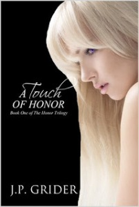 A Touch of Honor (Book one of The Honor Trilogy) by J.P. Grider – Excerpt/Giveaway