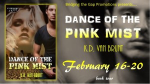 Guest Post/Book Trailer/Excerpt featuring Dance of the Pink Mist (The Cracked Chronicles #2) by K.D. Van Brunt w/a $50 GC giveaway!